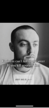 Eminem: Eminem can't kill your career  you kill yourself first  If  JUST DO IT.