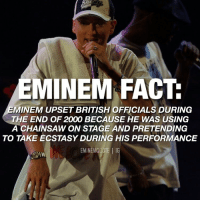 Eminem went on a European tour with Outkast, Xzibit and D-12. When he arrived in Britain, controversy followed. Officials were not too pleased with his stage antics. eminem quote rapper fact facts slimshady marshallmathers kamikaze hiphop quotes: EMINEM FACT  MINEM UPSET BRITISH OFFICIALS DURING  THE END OF 2000 BECAUSE HE WAS USING  A CHAINSAW ON STAGE AND PRETENDING  TO TAKE ECSTASY DURING HIS PERFORMANCE  EMINEMQUOTE IG Eminem went on a European tour with Outkast, Xzibit and D-12. When he arrived in Britain, controversy followed. Officials were not too pleased with his stage antics. eminem quote rapper fact facts slimshady marshallmathers kamikaze hiphop quotes