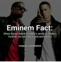 Eminem: Eminem Fact:  When Kanye heard Eminem's verse on Drake's  Forever, he went back and rewrote his.  instagram wstshadyf acts