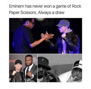 Eminem, Game, and Never: Eminem has never won a game of Rock  Paper Scissors. Always a draw  PPH  THP