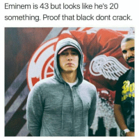 Eminem, Black Don't Crack, and Proof: Eminem is 43 but looks like he's 20  something. Proof that black dont crack
