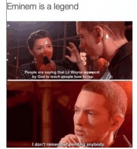 Dank, Eminem, and God: Eminem is a legend  ,'People are saying that Lil Wayne wa,sent  by God to teach people how to rap  I don't remember sending anybody.