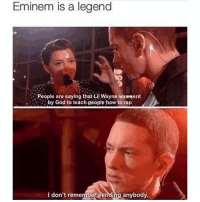 Eminem, God, and Lil Wayne: Eminem is a legend  Poople are saying that Lil Wayne was sent  by God to teach people how to rap  I don't remember Sendiing anybody  anybody 🐐🐐🐐