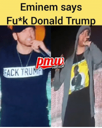 Eminem says fu*k DonaldTrump while performing in glasgow and also wore a fack Trump shirt 😩: Eminem savs  Fu*k Donald Trum  HIPHOP Eminem says fu*k DonaldTrump while performing in glasgow and also wore a fack Trump shirt 😩