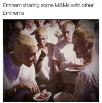 Eminem sharing some M&Ms with other  Eminems This is not an ordinary meme.
