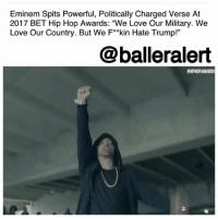 "Cypher, Donald Trump, and Eminem: Eminem Spits Powerful, Politically Charged Verse At  2017 BET Hip Hop Awards: ""We Love Our Military. We  Love Our Country. But We F*kin Hate Trump!""  @balleralert  #HIPHOPAWARDS  2 Eminem Spits Powerful, Politically Charged Verse At 2017 BET Hip Hop Awards: ""We Love Our Military. We Love Our Country. But We F**kin Hate Trump!"" - blogged by @MsJennyb (video @bet) ⠀⠀⠀⠀⠀⠀⠀ ⠀⠀⠀⠀⠀⠀⠀ On Tuesday, the 2017 BET Hip Hop Awards aired with special performances by Yo Gotti, Uncle Luke and Cardi B, who won big with five awards throughout the night. The annual show featured its highly anticipated cypher segment, where underground and up and coming rappers freestyle over a classic beat. However, the most talked about cypher of the night, came from none other than Eminem. ⠀⠀⠀⠀⠀⠀⠀ ⠀⠀⠀⠀⠀⠀⠀ The rapper dropped an explosive politically charged verse exclusively for the BET Hip Hop Awards, where he drew a line in the sand, separating himself from his fans that are in support of Donald Trump. In the 4:34 minute verse, Eminem ripped Trump apart for his divisive language and used his platform and privilege to combat prejudice. ⠀⠀⠀⠀⠀⠀⠀ ⠀⠀⠀⠀⠀⠀⠀ ""We better give Obama props, cause what we got in office now is a kamikaze that'll probably cause a nuclear holocaust. And while the drama pops and he waits for shit to quiet down, he'll just gas his plane up and fly around til the bombing stops,"" Em rapped in his solo cypher. ⠀⠀⠀⠀⠀⠀⠀ ⠀⠀⠀⠀⠀⠀⠀ ""Intensities heighten, tensions are rising. Trump when it comes to giving a shit; you're stingy as I am. Except when it comes to having the balls to go against me, you hide them. Cause you don't got the f*ckin nuts, like an empty asylum."" ⠀⠀⠀⠀⠀⠀⠀ ⠀⠀⠀⠀⠀⠀⠀ ""Yeah, sick tan. That's why he wants us to disband cause he cannot withstand the fact that we are not afraid of Trump. F*ck walking on eggshells, I came to stomp. That's why he keep screaming drain the swamp cause he's in quicksand."" ⠀⠀⠀⠀⠀⠀⠀ ⠀⠀⠀⠀⠀⠀⠀ Eminem then rapped about Trump's mismanagement of the issues in the world. Instead of discussing gun reform in Nevada, he focuses on his issues with NFL player protests as a ......to read the rest log on to BallerAlert.com (clickable link on profile)"