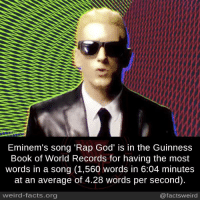 """Facts, God, and Memes: Eminem's song """"Rap God' is in the Guinness  Book of World Records for having the most  words in a song (1,560 words in 6:04 minutes  at an average of 4.28 words per second).  weird-facts org  @facts weird"""