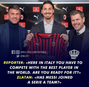 Zlatan Got No Chill!😂🤣🔥 https://t.co/sMkXkbpJgw: Emirates  es  Emirai  iates  ares  fo @MJJ.TROLLINGFOOTBALL  Emirátes  @MJJTF  MJJ  REPORTER: «HERE IN ITALY YOU HAVE TO  COMPETE WITH THE BEST PLAYER IN  THE WORLD. ARE YOU READY FOR IT?»  ZLATAN: «HAS MESSI JOINED  A SERIE A TEAM?» Zlatan Got No Chill!😂🤣🔥 https://t.co/sMkXkbpJgw