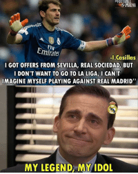 "Memes, Real Madrid, and Emirates: Emirates  -I.Casillas  GOT OFFERS FROM SEVILLA, REAL, SOCIEDAD, BUT  I DON'T WANT TO GO TO LA LIGA, I CAN'T  IMAGINE MYSELF PLAYING AGAINST REAL MADRID""  MY LEGEND MY IDOL"