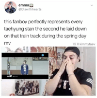 Memes, 🤖, and Emma: emma  @btswithhearts  this fanboy perfectly represents every  taehyung stan the second he laid down  on that train track during the spring day  mV  IG ll kimmytaev TAEHYUNG AINT DYING ON MY WATCH DJDJ