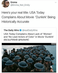 Memes, Politics, and Capitalism: Emma  @Emma_Not Emily  Here's your real title: USA Today  Complains About Movie 'Dunkirk' Being  Historically Accurate  The Daily Wire@realDailyWire  USA Today Complains About Lack of 'Women'  and 'No Lead Actors of Color' in Movie 'Dunkirk'  dld.bz/fWbtB @NolteNC - 📊Partners📊 🗽 @nathangarza101 🗽 @givemeliberty_or_givemedeath 🗽 @libertarian_command 🗽 @minarchy 🗽 @radical.rightist 🗽 @minarchistisaacgage860 🗽 @together_we_rise_ 🗽 @natural.law.anarchist 🗽 @1944movement 🗽 @libertarian_cap 🗽 @anti_liberal_memes 🗽 @_capitalist 🗽 @libertarian.christian 🗽 @the_conservative_libertarian 🗽 @libertarian.exceptionalist 🗽 @ancapamerica 🗽 @geared_toward_liberty 🗽 @political13yearold 🗽 @free_market_libertarian35 - 📜tags📜 libertarian freedom politics debate liberty freedom ronpaul randpaul endthefed taxationistheft government anarchy anarchism ancap capitalism minarchy minarchist mincap LP libertarianparty republican democrat constitution 71Republic 71R