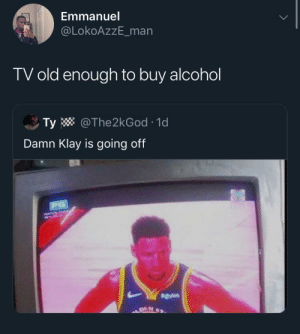 Alcohol, Old, and Man: Emmanuel  @LOKOAZZE_man  TV old enough to buy alcohol  Ty @The2kGod 1d  Damn Klay is going off  PG  gvtien  DEN