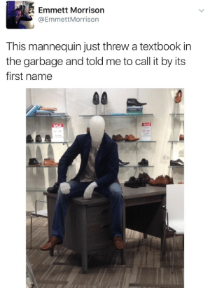 Emmett: Emmett Morrison  @EmmettMorrison  This mannequin just threw a textbook in  the garbage and told me to call it by its  first name  SALE  SALE