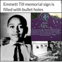 A sign marking the place where EmmettTill's body was discovered in 1955 has been riddled with bullet holes. - READ MORE AT PMWHIPHOP.COM LINK IN BIO: Emmett Till memorial sign is  filled with bullet holes  River  sism. sa·wher. The bod) was removed from the river  s then taken to  to Money MS fe burl iaont call from Tilf's mot  te bury r san7 the body was then taken back to Grewoo  The boty w Cnt o Tuiler, MS for f  his is  e  body ws sent ck  ti, be seni to Chicag  pmwhiphop A sign marking the place where EmmettTill's body was discovered in 1955 has been riddled with bullet holes. - READ MORE AT PMWHIPHOP.COM LINK IN BIO