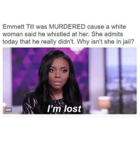 We are all one but some get treated differently... chakabars: Emmett Till was MURDERED cause a white  woman said he whistled at her. She admits  today that he really didn't. Why isn't she in jail?  I'm lost  GIF We are all one but some get treated differently... chakabars