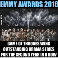 Any GOT lovers here ?? Best Deama Series !!!: EMMY AWARDS 2016  E HRD NES  GAME OF THRONES WINS  OUTSTANDING DRAMA SERIES  FOR THE SECOND YEAR IN A ROW Any GOT lovers here ?? Best Deama Series !!!