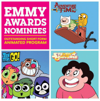 Memes, Teen Titans, and Adventure Time: EMMY  AWARDS  NOMINEES  OUTSTANDING SHORT FORM  ANIMATED PROGRAM  TE  NIVERSE Big congratulations to the crews of Adventure Time, Steven Universe, and Teen Titans GO! for the Emmy Awards nominations in the Outstanding Short Form Animated Program category! WE DID IT!