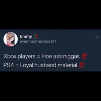 🤷🏽‍♂️🤷🏽‍♂️: Emmy .  @emmymendoza11  100  Xbox players Hoe ass niggas  PS4 Loyal husband material 🤷🏽‍♂️🤷🏽‍♂️