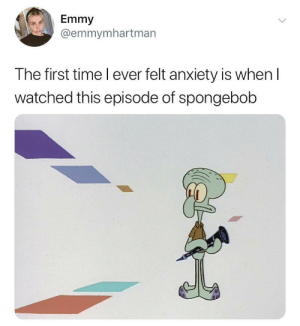 my first existential crisis: Emmy  @emmymhartman  The first time I ever felt anxiety is when I  watched this episode of spongebob my first existential crisis
