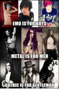 Gothic Sir: EMO IS FOR BOYS  METAL IS FOR MEN  GOTHIC ISFOR GENTLEMAN Gothic Sir