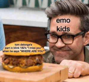 """🤤: emo  kids  tom delonge's  part in blink 182's """"i miss you""""  when he says """"WHERE ARE YOU"""" 🤤"""