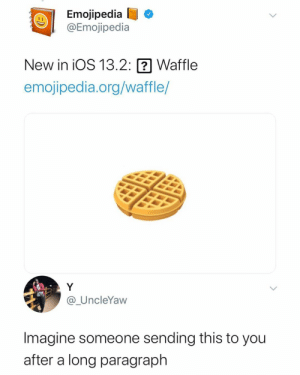 I'd be hurt and confused by gotmilo11 MORE MEMES: Emojipedia  @Emojipedia  New in iOS 13.2:  Waffle  emojipedia.org/waffle/  Y  @_UncleYaw  Imagine someone sending this to you  after a long paragraph I'd be hurt and confused by gotmilo11 MORE MEMES