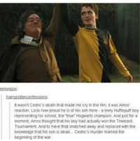 """Honestly, the actor of Amos deserved every goddamn award that exists because that was the most heartbreaking performance ever and no one can convince me otherwise funnyfriday funnytumblr tumblr funny tumblrtextpost funnytumblrtextpost funny haha humor hilarious harrypotter cedericdiggory: emonDOC  harrypoiterkontessions  it wasn't Cedric's death that made me cry in the film, it was Amos'  reaction. Look how proud he is of his son here a lowty Humepuff boy  representing his school, the """"true Hogwarts Champion. And just for a  moment, Amos thought that his boy had actually won the Triwizard  Tournament. And to have that snatched awayand replacedwith the  knowledge that his son is dead... Cedric's murder marked the  beginning of the war. Honestly, the actor of Amos deserved every goddamn award that exists because that was the most heartbreaking performance ever and no one can convince me otherwise funnyfriday funnytumblr tumblr funny tumblrtextpost funnytumblrtextpost funny haha humor hilarious harrypotter cedericdiggory"""
