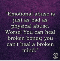 "Bad, Bones, and Memes: ""Emotional abuse is  just as bad as  physical abuse.  Worse! You can heal  broken bones, you  can't heal a broken  mind.""  RO  RELATI"