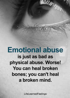 Bad, Bones, and Memes: Emotional abuse  is just as bad as  physical abuse. Worse!  You can heal broken  bones; you can't heal  a broken mind.  LifeLearnedFeelings <3