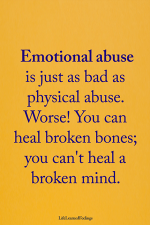 <3: Emotional abuse  is just as bad as  physical abuse  Worse! You can  heal broken bones;  vou can't heal a  broken mind  LifeLcarnedFeelings <3