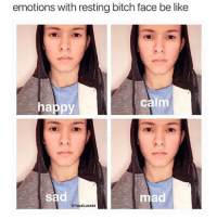 Be Like, Memes, and 🤖: emotions with resting bitch face be like  calm  happy  sad  @YassLucass i'm so fucked up