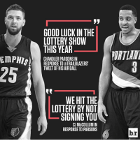 Lottery, Sports, and Parsons: EMPHIS  GOODLUCK IN THE  LOTTERY SHOW  THIS YEAR  CHANDLER PARSONS IN  RESPONSE TO aTRAILBLAZERST  TWEET HIS AIR BALL  WE HIT THE  LOTTERY BY NOT  SIGNING YOU  CJ McCOLLUM IN  RESPONSE TO PARSONS  br How is Twitter still free. 😂