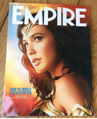 Empire, Memes, and Oracle: EMPIRE  NOW THE WORLD  IS READY FOR YOU  WONDER WOMAN  LUSIVESURSCHIHER COVER Wonder Woman Exclusive Subscriber Cover for Empire Magazine ~Oracle