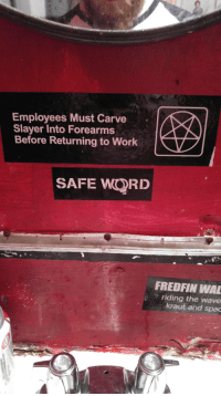 Stange policy, but I can dig it.: Employees Must Carve  Slayer Into Forearms  Before Returning to Work  SAFE WORD  FREDFIN WA  riding the wave  kraut and spac Stange policy, but I can dig it.