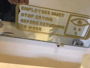 meirl: EMPLOYEES MUST  STOP CRYING  BEFORE RETURNING  TO WORK meirl