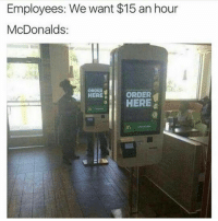 Employees: We want $15 an hour  McDonalds  ORDER  HERE  ORDER  HERE 😂😂😂😂😂 They said Fucc that! TheFuckery McDonalds ImLovinIt Cumagainsaywhat