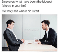 Where do I start 😂 (@thefunnyintrovert): Employer: have been the biggest  failures in your life?  Me: holy shit where do l start  G: The Funny Introvert Where do I start 😂 (@thefunnyintrovert)