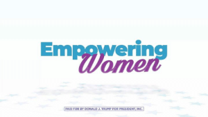 Trump, Women, and President: Empowering  Womer  PAID FOR BY DONALD J. TRUMP FOR PRESIDENT, INC.] My administration is making tremendous strides to promote women's empowerment on a global scale! #InternationalWomensDay