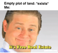 Its Free Real Estate: Empty plot of land: *exists*  Me:  Irs Free Real Estate