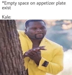 Free real estate: *Empty space on appetizer plate  exist  Kale: Free real estate