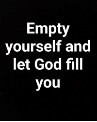 Image result for EMPTY YOURSELF FOR GOD""