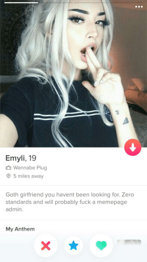 Zero, Wannabe, and Fuck: Emyli, 19  n Wannabe Plug  5 miles awayy  Goth girlfriend you havent been looking for. Zero  standards and will probably fuck a memepage  admin.  My Anthenm What more is there to say?