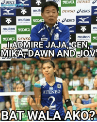 Dawn, Volleyball, and Filipino (Language): en  asIcs  moleDENSo asics  Mizuno  molten  o asics  Mizuno  molten  molten  サ  サ  DENSO  中国  ADMIRE JAJAGEN  MIKAFDAWN AND JOV  ATENEO  BATWALA AKOR He said he admires the height of Jaja Santiago, Gen Casugod and Mika Reyes as well as the quickness of Dawn Macandili and court savvy of Joverlyn Gonzaga. -Volleyverse