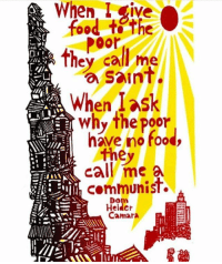 Repost from @zach4revolution: en L give  food tthe  Poor  they call me  a saint  When l ask  whv the poor  have no food,  they  call mea  communist.  Da  Heldcr  Camara Repost from @zach4revolution