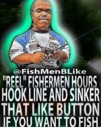 """Reee: en  """"REEL FISHERMENHOURS  HOOKLINE AND SINKER  THAT LIKE BUTTON  IF YOU WANT TO FISH"""