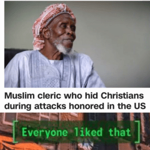 Muslim, Who, and Hid: ENA  Muslim cleric who hid Christians  during attacks honored in the US  Everyone 1iked that  24 Made my day
