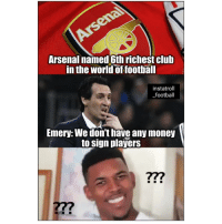 Arsenal, Club, and Football: ena  OT  Arsenal named 6th richest club  in the world of foothall  instatroll  football  Emery: We don't have any money  to sign players  27?