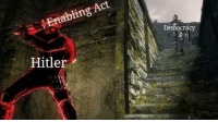 History, Hitler, and Quite: Enabling Act  Democra  Hitler