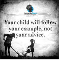 Advice, Net, and Intelligence: ENCHANTIN  nourish your intelligence  Your child will follow  your example, not  your advice.  ENCHANTINGMINDS.NET