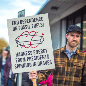 Dependence: END DEPENDENCE  ON FOSSIL FUELS!  HARNESS ENERGY  FROM PRESIDENTS  SPINNING IN GRAVES